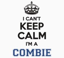 I cant keep calm Im a COMBIE by icanting
