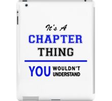 It's a CHAPTER thing, you wouldn't understand !! iPad Case/Skin