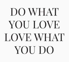 Do What You Love - Love What You Do by mystylerepublic