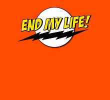 End My Life! Unisex T-Shirt