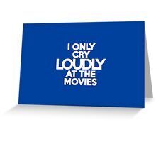 I only cry loudly at the movies Greeting Card