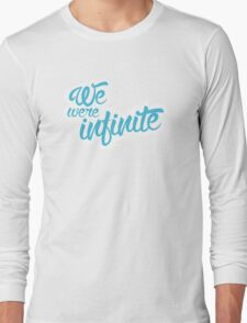 We Were Infinite - Perks of Being a Wallflower Quote Long Sleeve T-Shirt