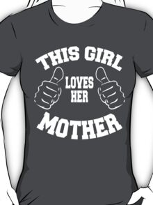 THIS GIRL LOVES HER MOTHER T-Shirt