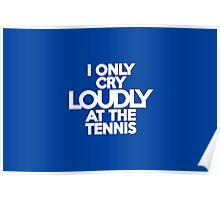 I only cry loudly at the tennis Poster