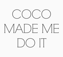 Coco Made Me Do It by mystylerepublic