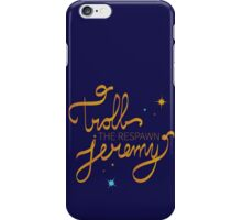 Troll The Respawn Jeremy (Unbreakable Kimmy Schmidt) iPhone Case/Skin