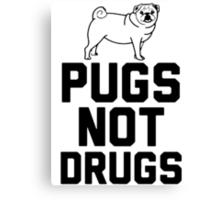 Pugs Not Drugs [Black] Canvas Print