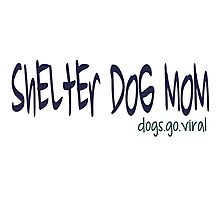 Shelter Dog Mom dogs.go.viral Photographic Print