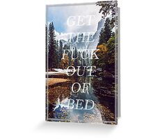 Get The Fuck Out Of Bed Greeting Card