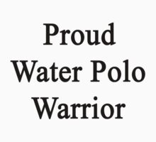 Proud Water Polo Warrior  by supernova23