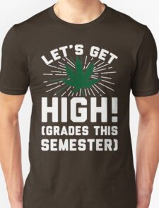 Lets Get High ... Grades [White] T-Shirt