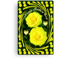 இڿڰۣ-ڰۣ—SAYING HAPPY MOTHER'S DAY WITH YELLOW ROSES - PICTURE - POSTER - CARD ECTஇڿڰۣ-ڰۣ— Canvas Print