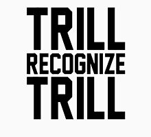 Trill Recognize Trill Unisex T-Shirt