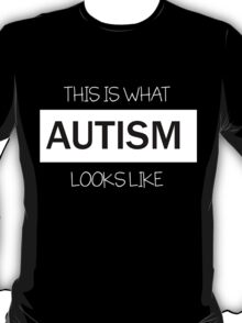 This is what AUTISM looks like.  T-Shirt