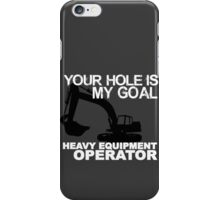 Your Hole Is My Goal - Heavy Equipment Operators iPhone Case/Skin