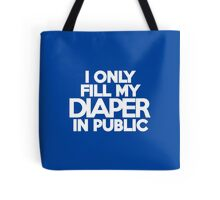 I only fill my diaper in public Tote Bag