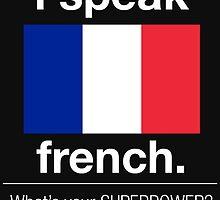 I SPEAK FRENCH. WHAT'S YOUR SUPERPOWER? by fandesigns