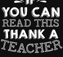 IF YOU CAN READ THIS THANK A TEACHER by fandesigns