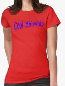Cool Whip Funny Geek Nerd Womens Fitted T-Shirt
