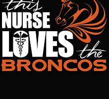 THIS NURSE LOVES THE BORONCOS by fandesigns