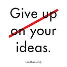 Give your ideas. by Steve Leadbeater