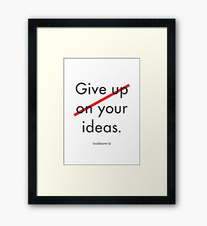 Give your ideas. Framed Print