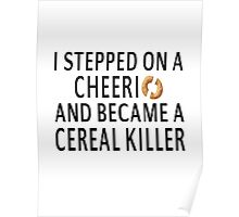 I Stepped On A Cheerio And Became A Cereal Killer Poster