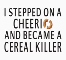 I Stepped On A Cheerio And Became A Cereal Killer by coolfuntees