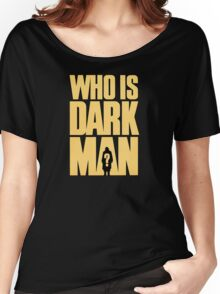 Who Is Dark Man? Women's Relaxed Fit T-Shirt