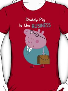Daddy Pig Is the Business T-Shirt