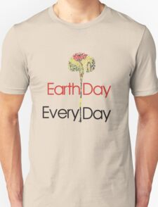 Earth Day Every Day Unisex T-Shirt