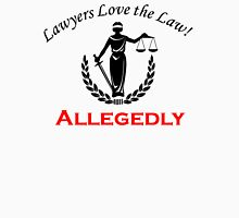 Lawyer's Love the Law - Allegedly Unisex T-Shirt