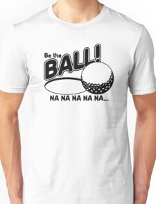 Be The Ball - Caddy Shack Unisex T-Shirt