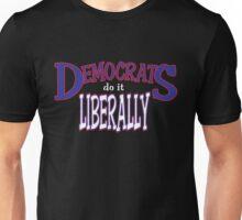 Democrats Do It Liberally Unisex T-Shirt