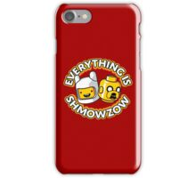 Everything Is Shmowzow ! iPhone Case/Skin