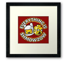 Everything Is Shmowzow ! Framed Print