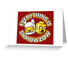 Everything Is Shmowzow ! Greeting Card