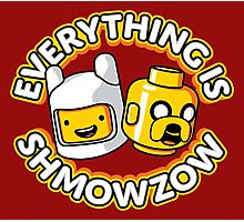 Everything Is Shmowzow ! Photographic Print