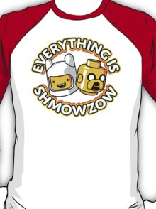 Everything Is Shmowzow ! T-Shirt
