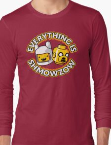 Everything Is Shmowzow ! Long Sleeve T-Shirt