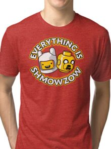 Everything Is Shmowzow ! Tri-blend T-Shirt
