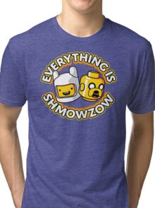 Everything Is Shmowzow ! Tri-blend T-Shirt