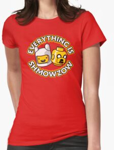 Everything Is Shmowzow ! Womens Fitted T-Shirt