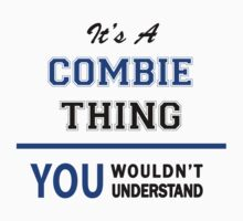 It's a COMBIE thing, you wouldn't understand !! by thinging