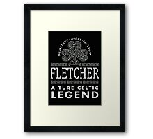 Scotland wales Ireland FLETCHER a true celtic legend-T-shirts & Hoddies Framed Print