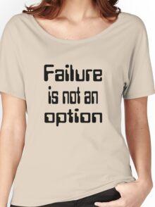 Failure is not an option Women's Relaxed Fit T-Shirt