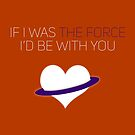 If I Was The Force I'd Be With You - Star Wars Love by The Eighty-Sixth Floor