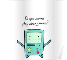 BMO - Do you wanna play video games? Poster