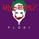 Floki - Seriously a Joker by Ben Rhys-Lewis