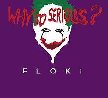 Floki - Seriously a Joker by Ben Rhys-Lewis
